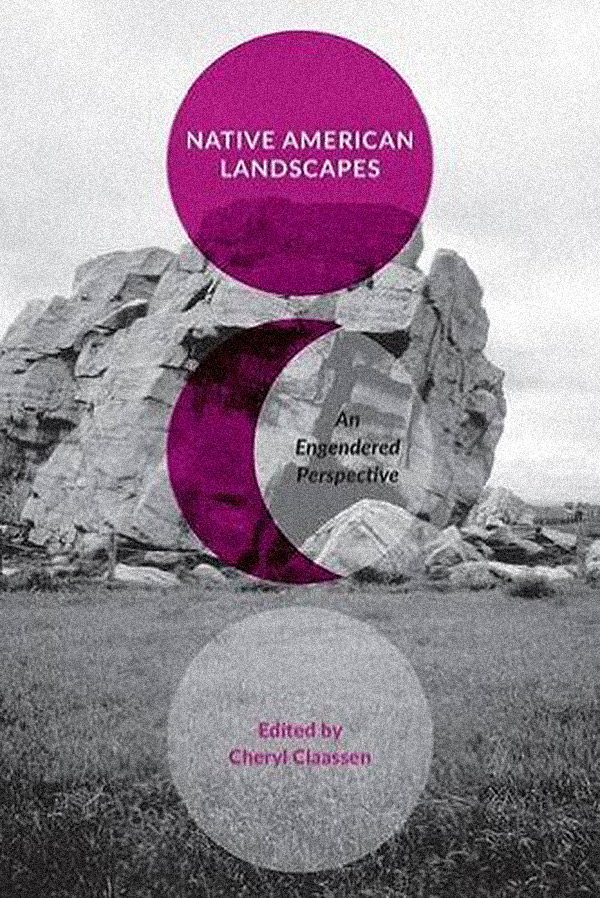 Dr. Cheryl P. Claassen publishes new book on landscape, gender, and colonial encounters